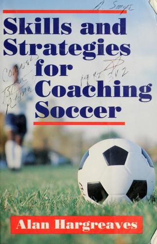 Skills and strategies for coaching soccer by Alan Hargreaves