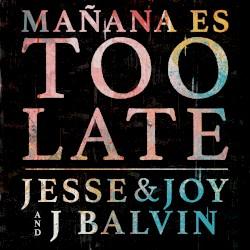 Jesse & Joy y Gente de Zona - Mañana es Too Late