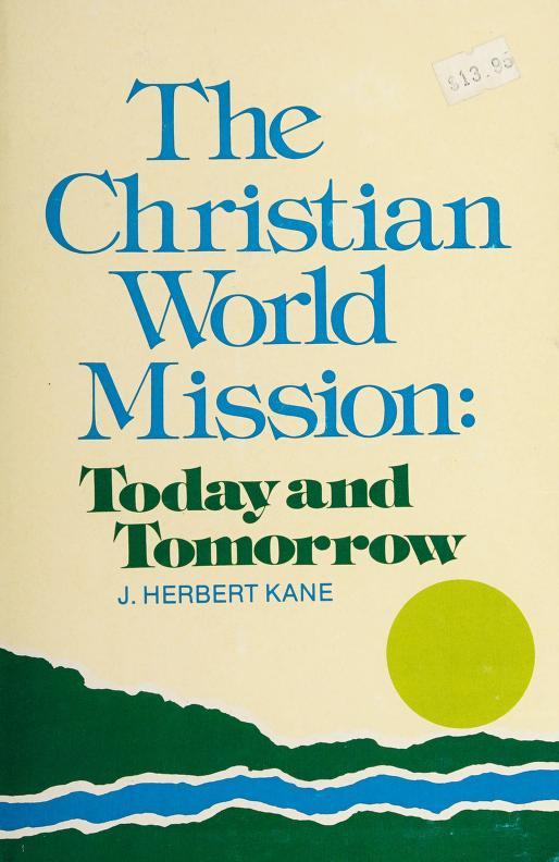 The Christian world mission by J. Herbert Kane