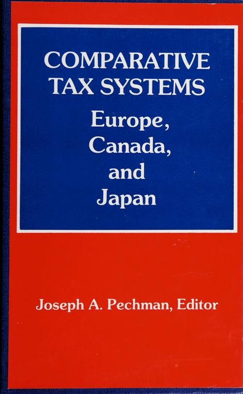 Comparative tax systems by Joseph A. Pechman, editor ; contributing authors, Krister Andersson ... [et al.].
