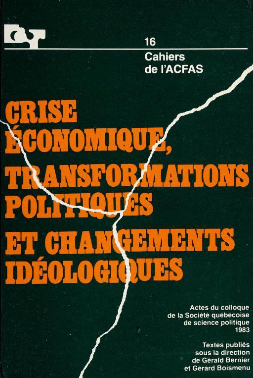 Crise économique, transformations politiques et changements idéologiques by textes publiés sous la direction de Gérald Bernier et Gérard Boismenu ; [contributions, Pierre Beaucage et al.].
