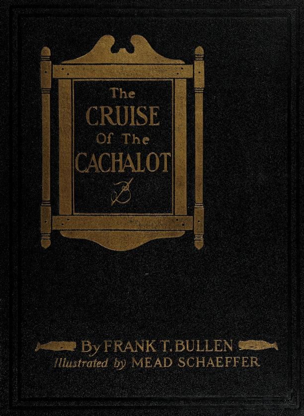 The cruise of the Cachalot round the world after sperm whales by Frank T. Bullen