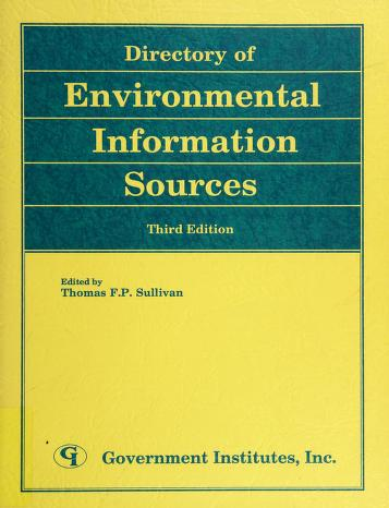 Cover of: Directory of environmental information sources | edited by Thomas F.P. Sullivan ; compiled by editorial staff, Government Institutes, Inc.