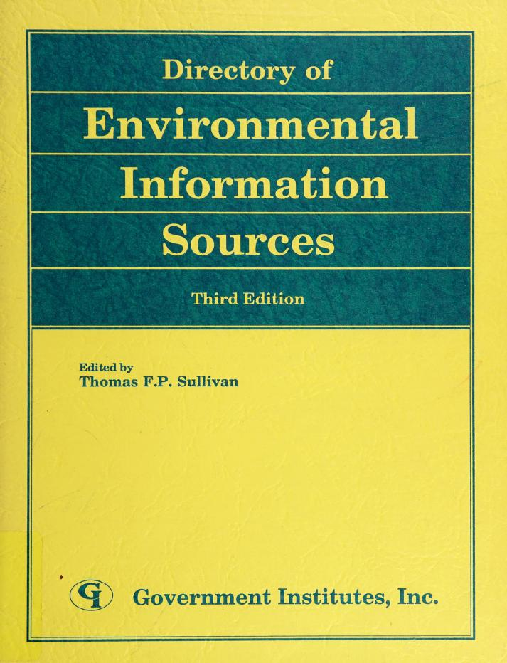 Directory of environmental information sources by edited by Thomas F.P. Sullivan ; compiled by editorial staff, Government Institutes, Inc.