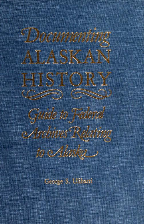 Documenting Alaskan history by George S. Ulibarri