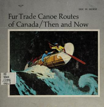 Cover of: Fur trade canoe routes of Canada/Then and now | Eric W. Morse