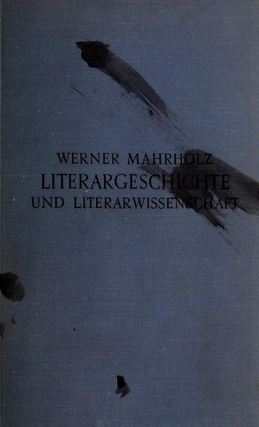 Literargeschichte und Literarwissenschaft by Werner Mahrholz