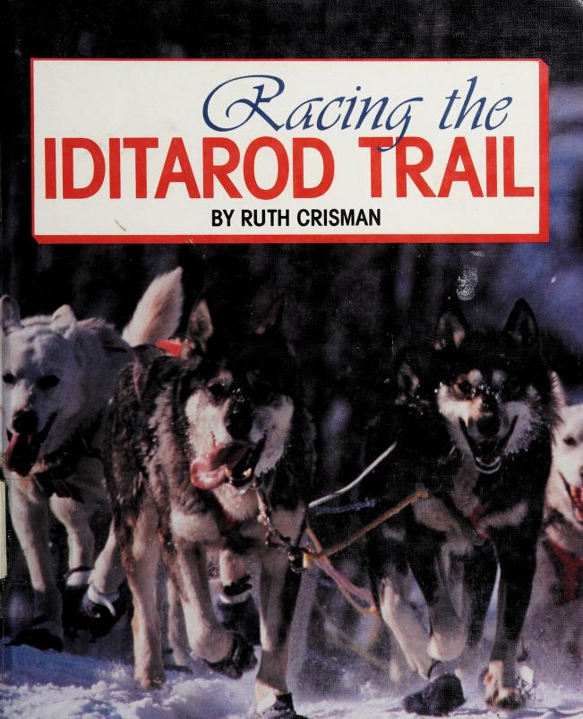 Racing the Iditarod Trail by Ruth Crisman