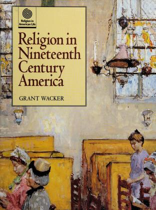 Cover of: Religion in nineteenth century America | Grant Wacker