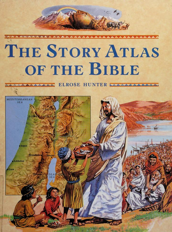 The Story Atlas of the Bible by Elrose Hunter