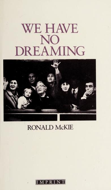 We have no dreaming by Ronald Cecil Hamlyn McKie