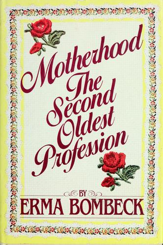 Motherhood, the second oldest profession by Erma Bombeck