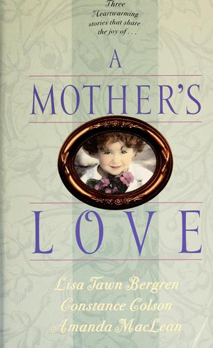 A mother's love by Lisa Tawn Bergren