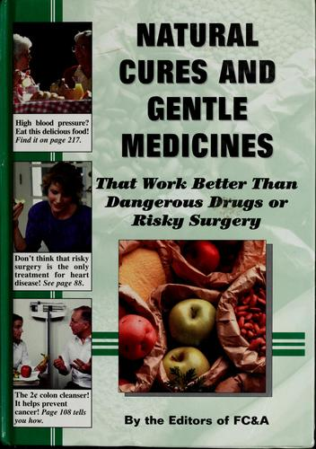 Natural cures and gentle medicines that work better than dangerous drugs or risky surgery by Frank W. Cawood and Associates