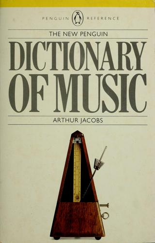 The new Penguin dictionary of music by Jacobs, Arthur