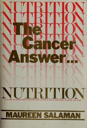 Nutrition, the cancer answer by Maureen Kennedy Salaman