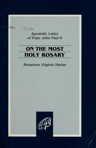On the most holy rosary = by Pope John Paul II