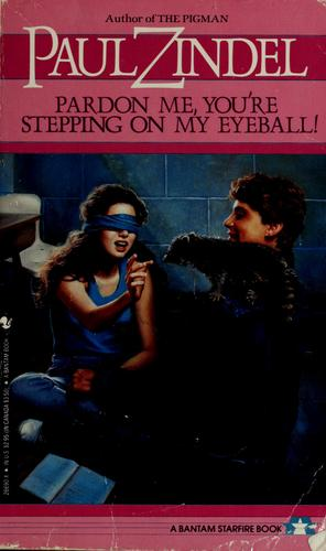 Pardon me, you're stepping on my eyeball! by Paul Zindel