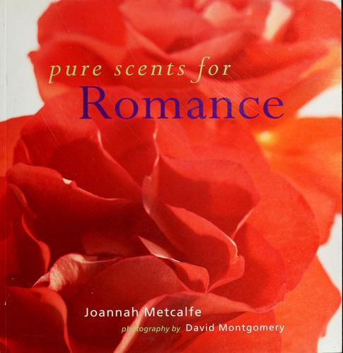 Pure Scents For Romance (Pure Scents) by Joannah Metcalfe