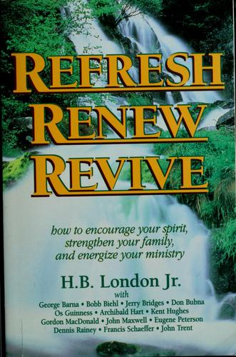 Refresh, renew, revive by H.B. London, Jr., editor.
