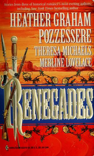 Renegades by Heather Graham Pozzessere, Theresa Michaels, Merline Lovelace