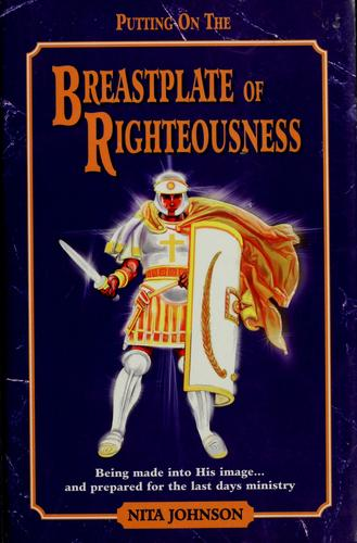 Putting on the breastplate of righteousness by Nita Johnson