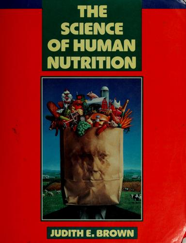The science of human nutrition by Judith E. Brown