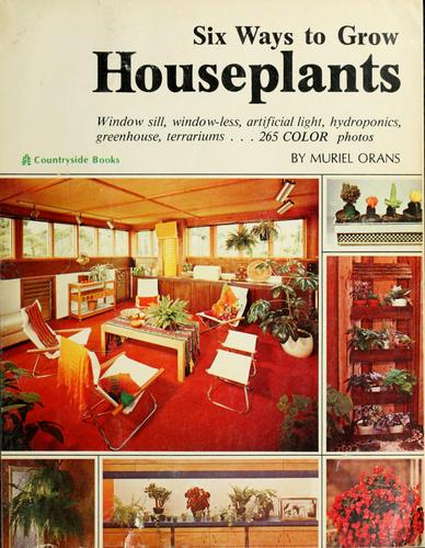 Six ways to grow houseplants by Muriel Orans