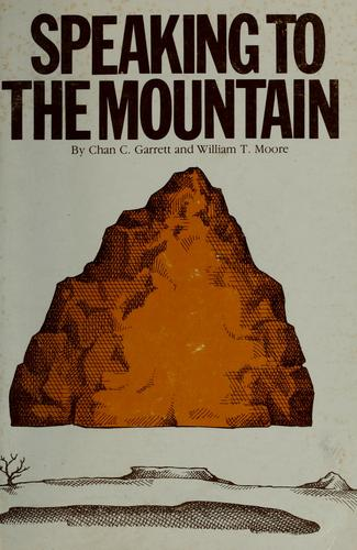 Speaking to the mountain by Chan C. Garrett