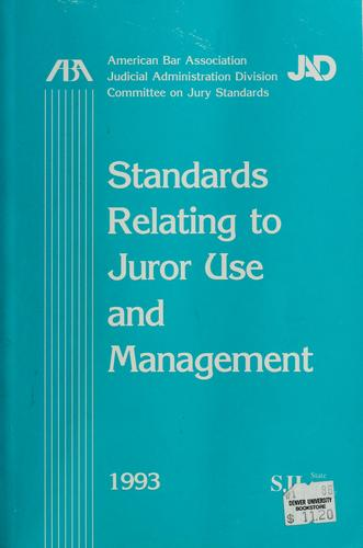 Standards relating to juror use and management by American Bar Association. Committee on Jury Standards