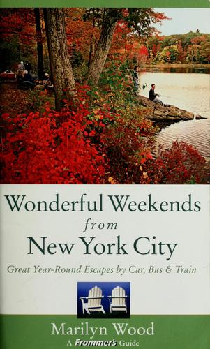 Frommer's wonderful weekends from New York City by Marilyn Wood