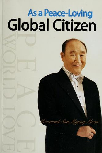 As a peace-loving global citizen by Sun Myung Moon