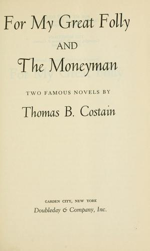For my great folly and the moneyman by Thomas B. Costain