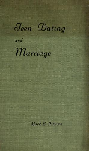 Teen dating and marriage by Mark E. Petersen