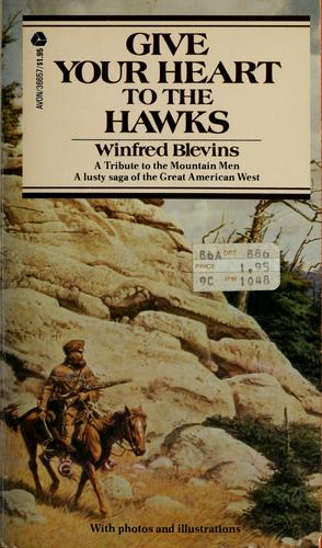 Give your heart to the hawks by Winfred Blevins