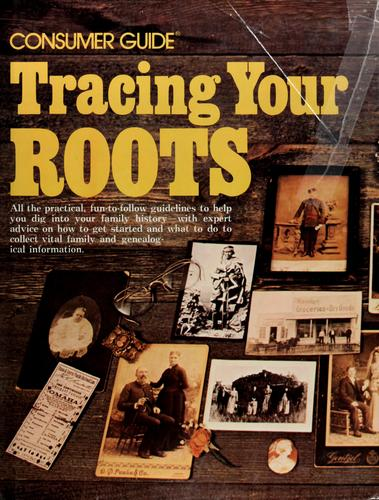 Tracing your roots by by the editors of Consumer guide.