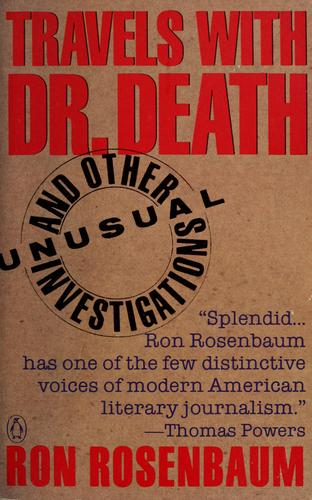 Travels with Dr. Death and other unusual investigations by Ron Rosenbaum