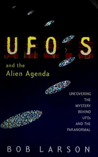 UFOs and the alien agenda by Bob Larson
