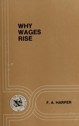 Why wages rise by F. A. Harper