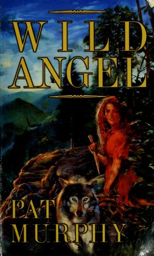 Wild angel by Pat Murphy