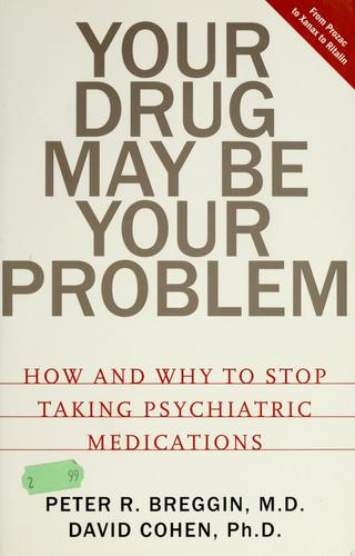 Your drug may be your problem by Peter Roger Breggin