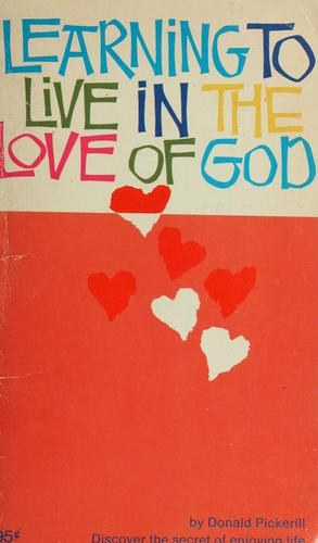 Learning to live in the love of God by Donald Pickerill