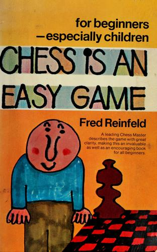 Chess is an easy game by Reinfeld, Fred