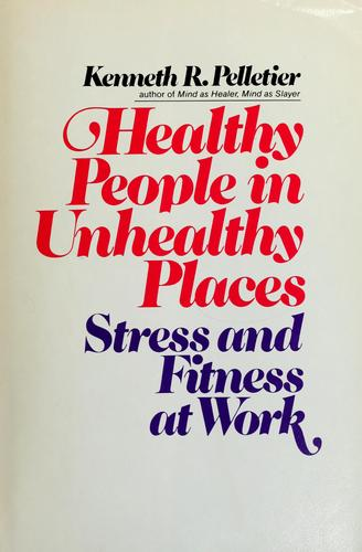 Healthy people in unhealthy places by Kenneth R. Pelletier