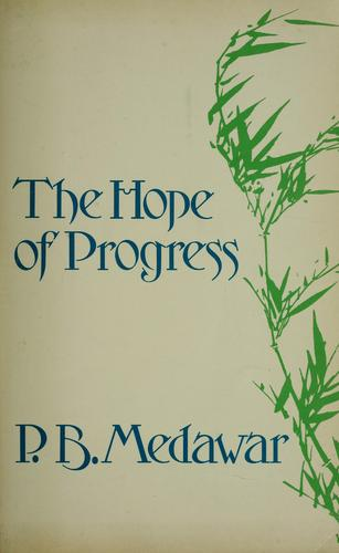 The hope of progress by P. B. Medawar