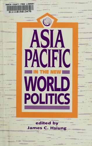 Asia Pacific in the new world politics by edited by James C. Hsiung