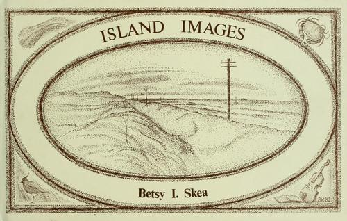 Island images by Betsy I. Skea