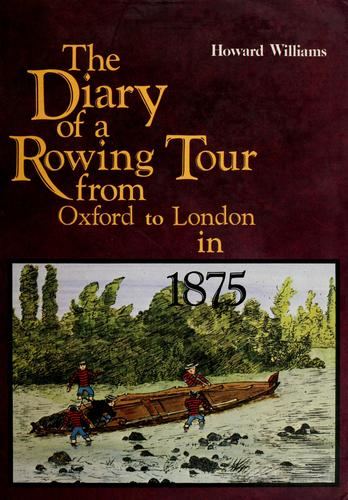 The diary of a rowing tour from Oxford to London via Warwick, Gloucester, Hereford & Bristol, August 1875. by Williams, Howard