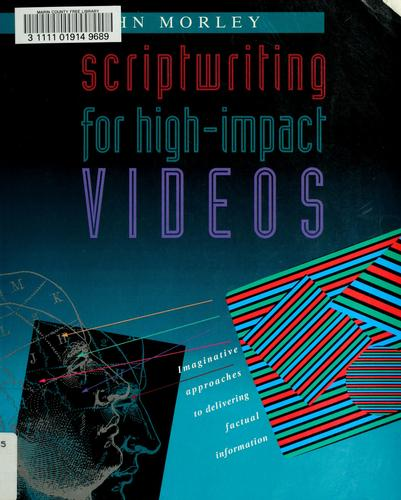 Scriptwriting for high-impact videos by Morley, John