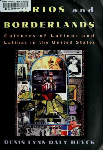 Barrios and borderlands by [edited by] Denis Lynn Daly Heyck.